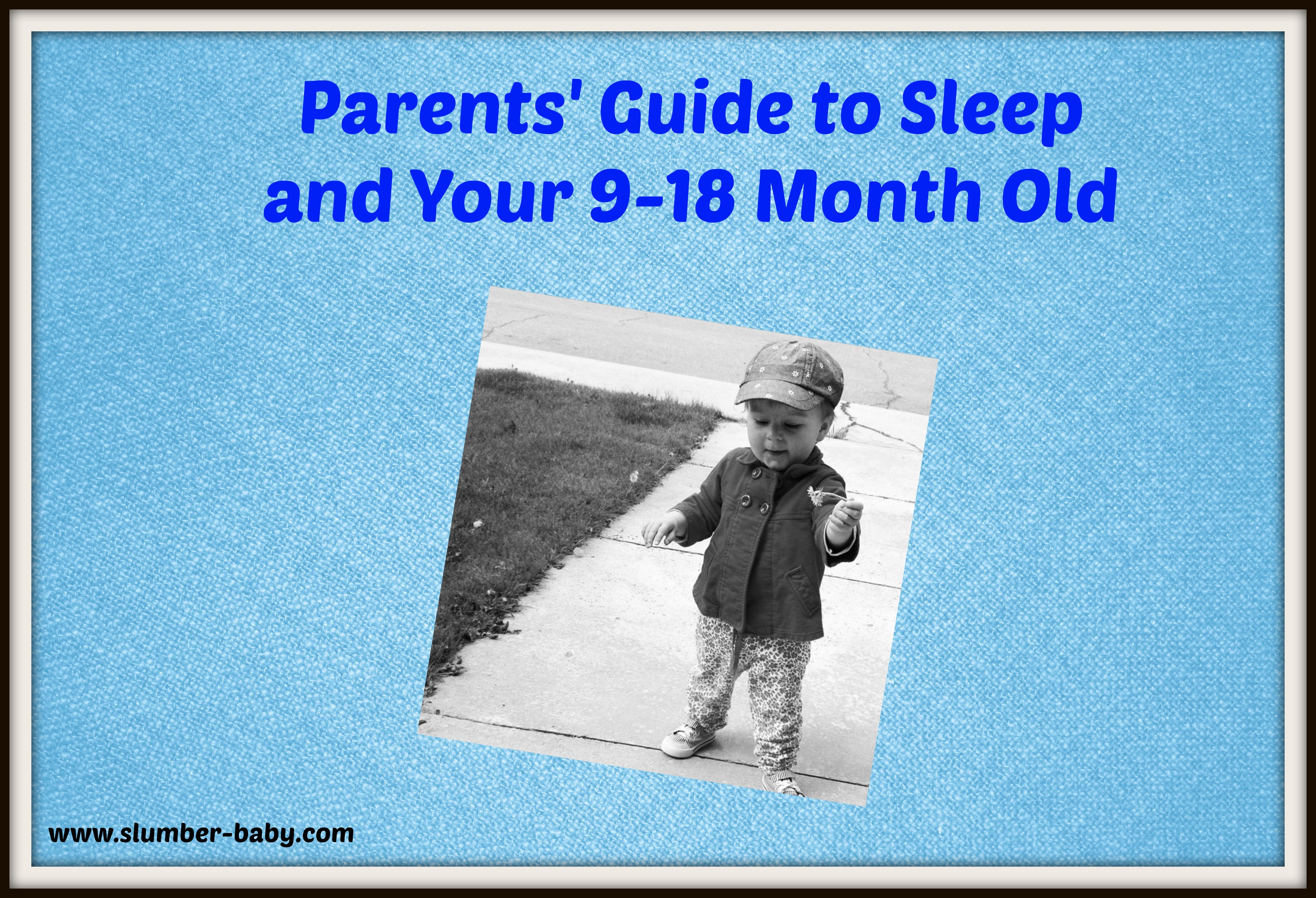 Parents' Guide to Sleep and Your 9-18 month Old